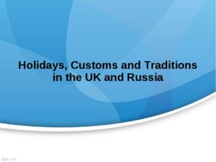Holidays, Customs and Traditions in the UK and Russia