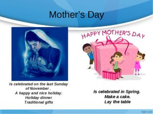 Mother's Day Is celebrated on the last Sunday of November . A happy and nice