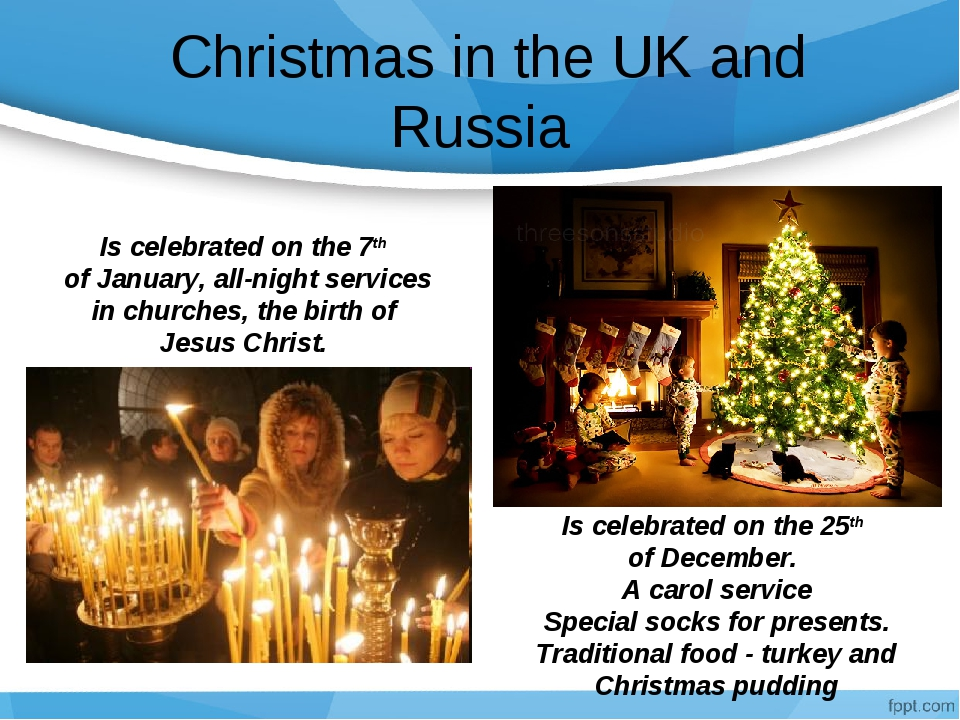 Christmas in the UK and Russia Is celebrated on the 7th of January, all-nigh...