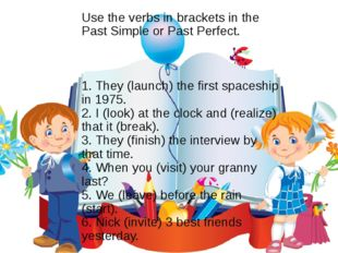 Use the verbs in brackets in the Past Simple or Past Perfect. 1. They (launch