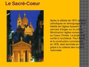 Le Sacré-Coeur Après la défaite de 1870 certains catholiques en témoignage de