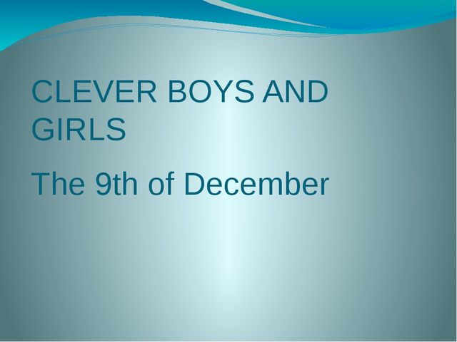 CLEVER BOYS AND GIRLS The 9th of December