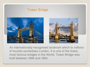 Tower Bridge An internationally-recognised landmark which to millions of tou