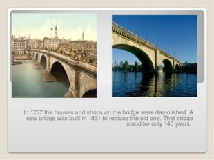 In 1757 the houses and shops on the bridge were demolished. A new bridge was