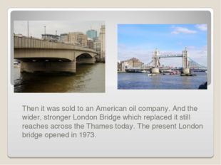 Then it was sold to an American oil company. And the wider, stronger London