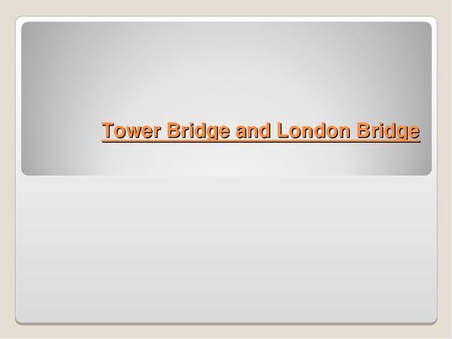 Tower Bridge and London Bridge