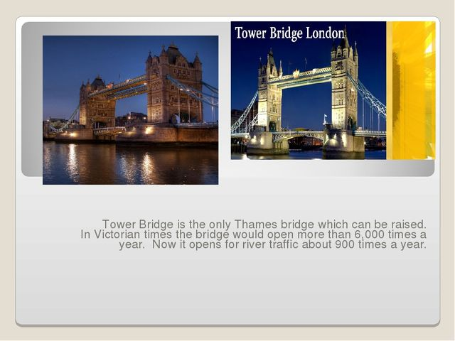 Tower Bridge is the only Thames bridge which can be raised. In Victorian tim...