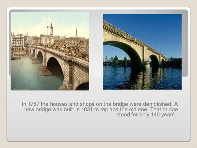 In 1757 the houses and shops on the bridge were demolished. A new bridge was...