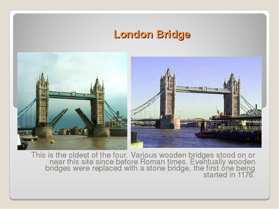 London Bridge This is the oldest of the four. Various wooden bridges stood on...