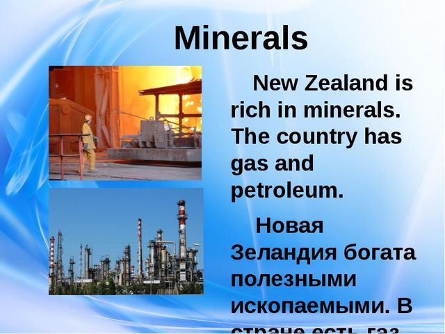 Minerals New Zealand is rich in minerals. The country has gas and petroleum....