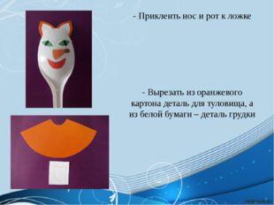 - Приклеить нос и рот к ложке - Вырезать из оранжевого картона деталь для тул