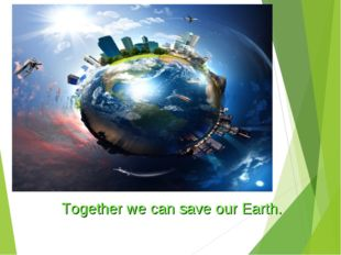 Together we can save our Earth.