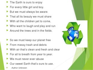 The Earth is ours to enjoy For every little girl and boy. But we must always