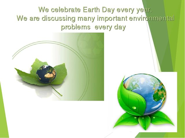 We celebrate Earth Day every year. We are discussing many important environm...