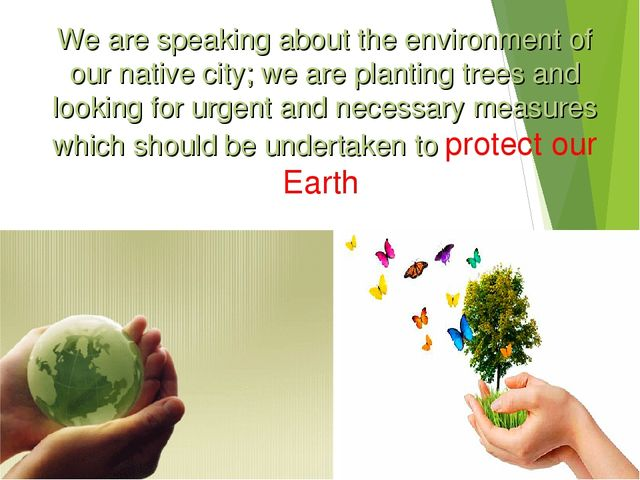 We are speaking about the environment of our native city; we are planting tre...