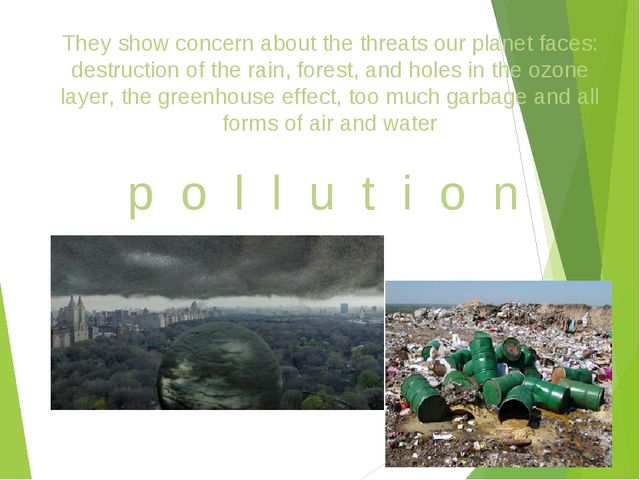 They show concern about the threats our planet faces: destruction of the rain...