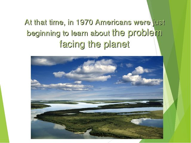 At that time, in 1970 Americans were just beginning to learn about the proble...