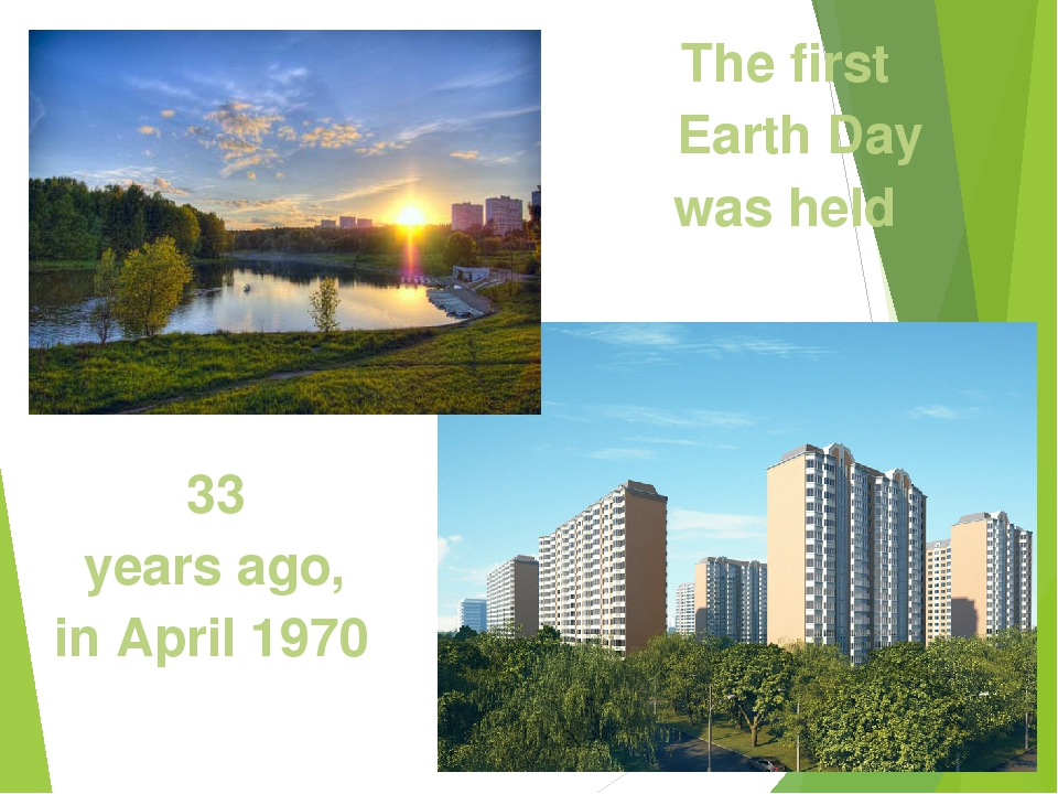 The first Earth Day was held 33 years ago, in April 1970