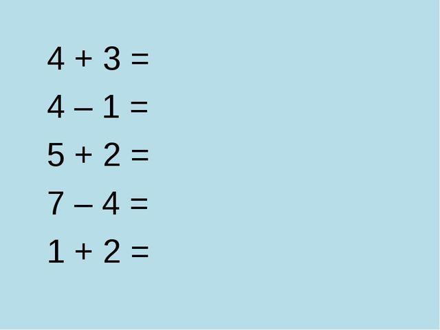 4 + 3 = 4 – 1 = 5 + 2 = 7 – 4 = 1 + 2 = 3 + 0 = 9 – 3 = 3 – 3 = 8 + 2 = 3 –...