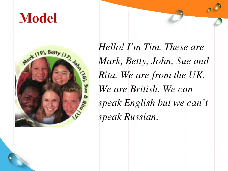 Model Hello! I'm Tim. These are Mark, Betty, John, Sue and Rita. We are from...