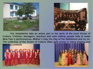 Our inhabitants take an active part in the work of the local House of Cultur
