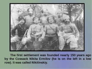 The first settlement was founded nearly 150 years ago by the Cossack Nikita