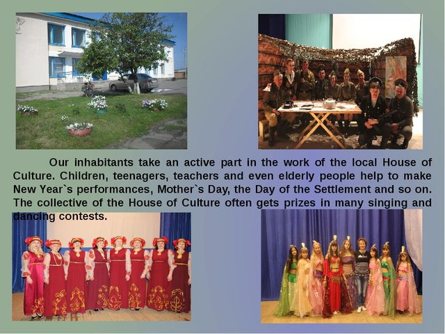 Our inhabitants take an active part in the work of the local House of Cultur...