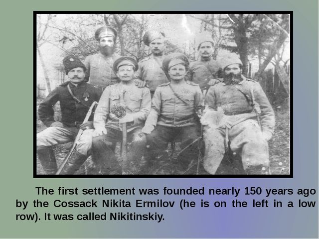 The first settlement was founded nearly 150 years ago by the Cossack Nikita...