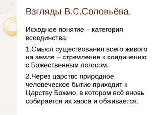 Взгляды В.С.Соловьёва. Исходное понятие – категория всеединства: 1.Смысл суще