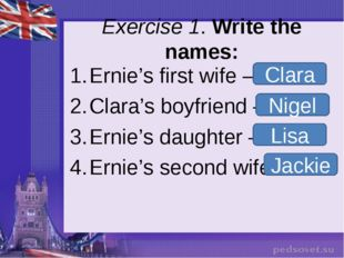 Exercise 1. Write the names: Ernie's first wife – Clara's boyfriend – Ernie's