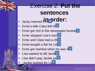 Exercise 2. Put the sentences in order: Jacky married Ernie. Ernie's wife Cla