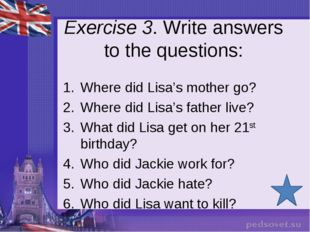 Exercise 3. Write answers to the questions: Where did Lisa's mother go? Where