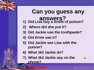 Can you guess any answers? Did Lisa buy a bottle of poison? Where did she pu