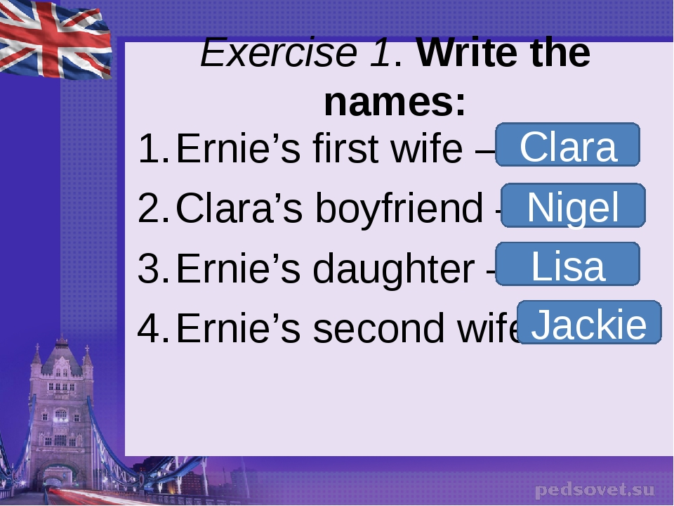 Exercise 1. Write the names: Ernie's first wife – Clara's boyfriend – Ernie's...