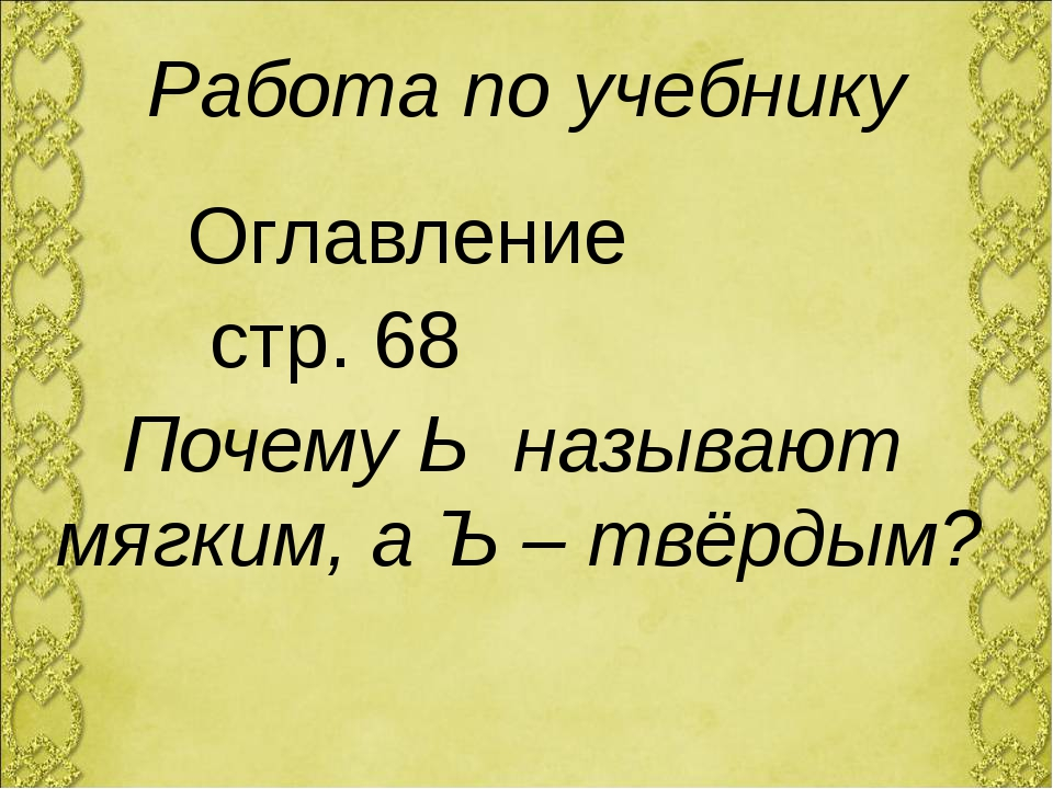 Работа по учебнику Оглавление стр. 68 Почему Ь называют мягким, а Ъ – твёрдым?