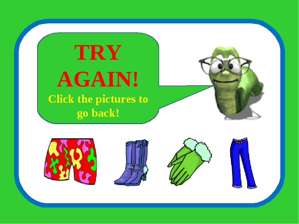 TRY AGAIN! Click the pictures to go back!