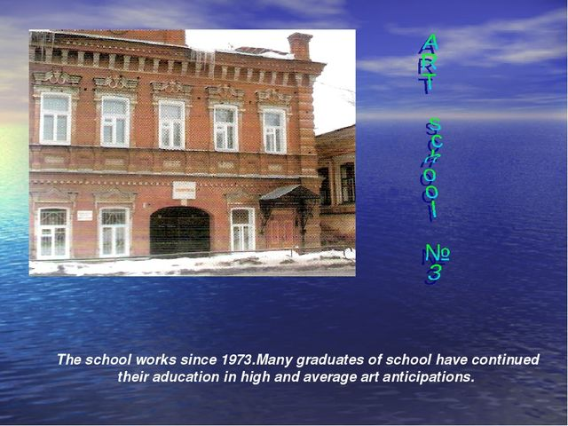 The school works since 1973.Many graduates of school have continued their adu...
