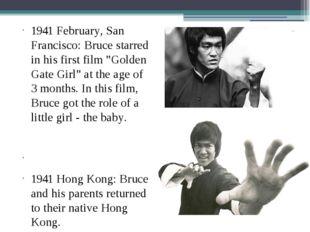 "1941 February, San Francisco: Bruce starred in his first film ""Golden Gate Gi"