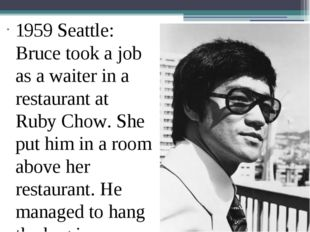 1959 Seattle: Bruce took a job as a waiter in a restaurant at Ruby Chow. She