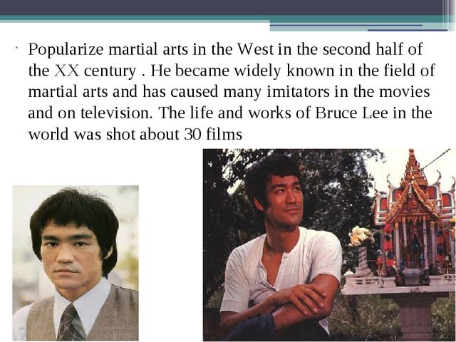 Popularize martial arts in the West in the second half of the XX century . He...