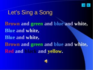 Let's Sing a Song Brown and green and blue and white, Blue and white, Blue an