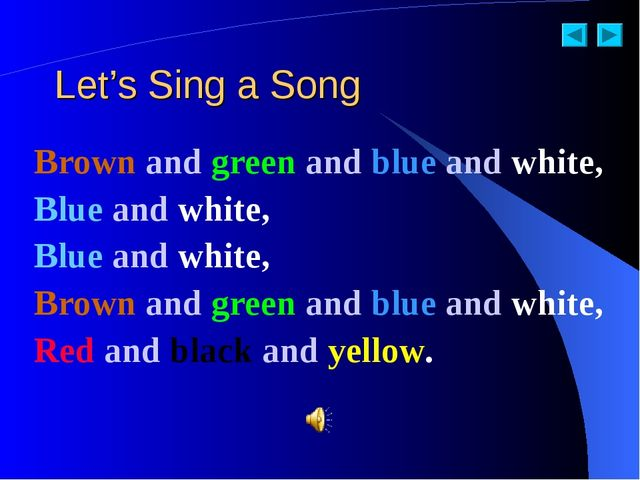 Let's Sing a Song Brown and green and blue and white, Blue and white, Blue an...