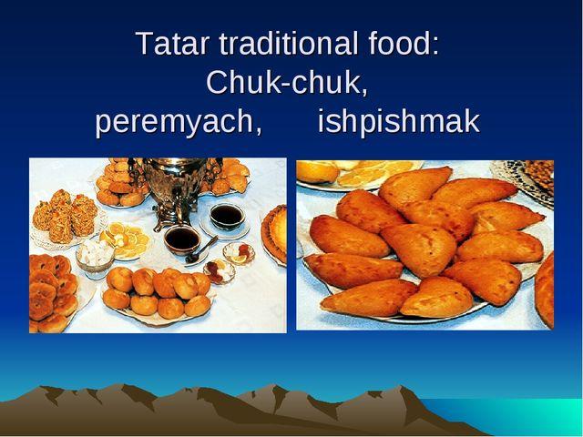 Tatar traditional food: Chuk-chuk, peremyach, ishpishmak