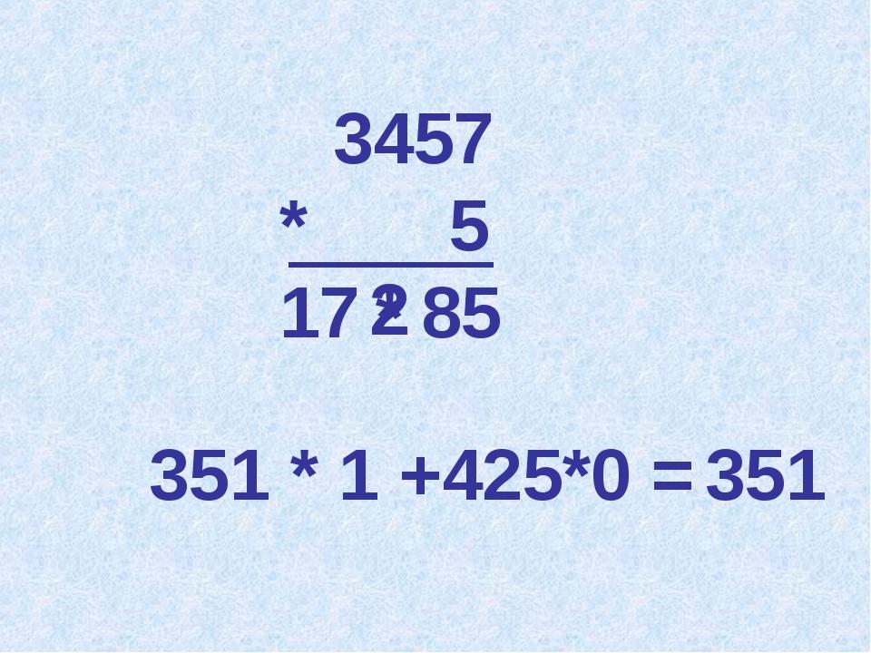 351 * 1 +425*0 = 3457 * 5 17 85 2 * 351