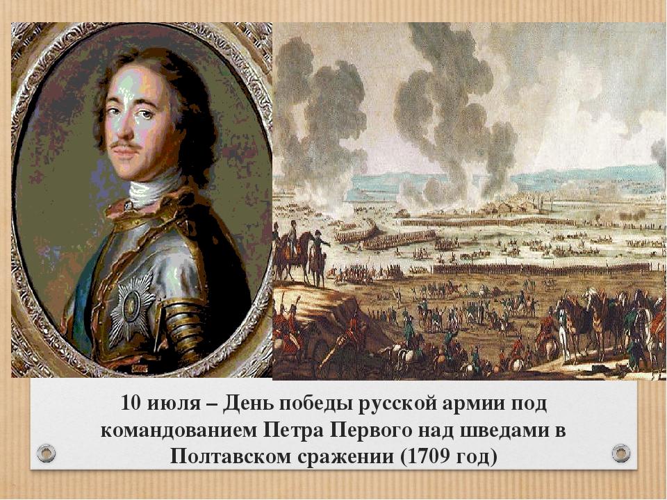 10 июля – День победы русской армии под командованием Петра Первого над шведа...