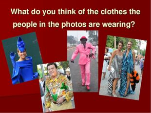 What do you think of the clothes the people in the photos are wearing?
