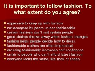 It is important to follow fashion. To what extent do you agree? expensive to