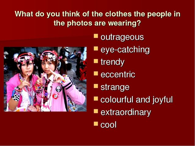 What do you think of the clothes the people in the photos are wearing? outrag...