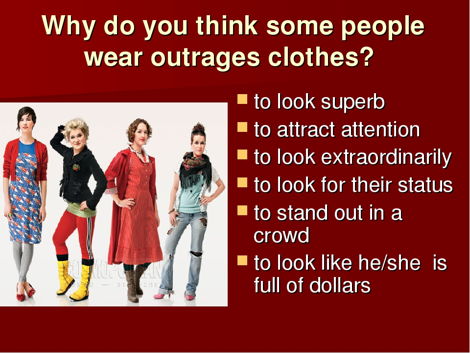 Why do you think some people wear outrages clothes? to look superb to attract...