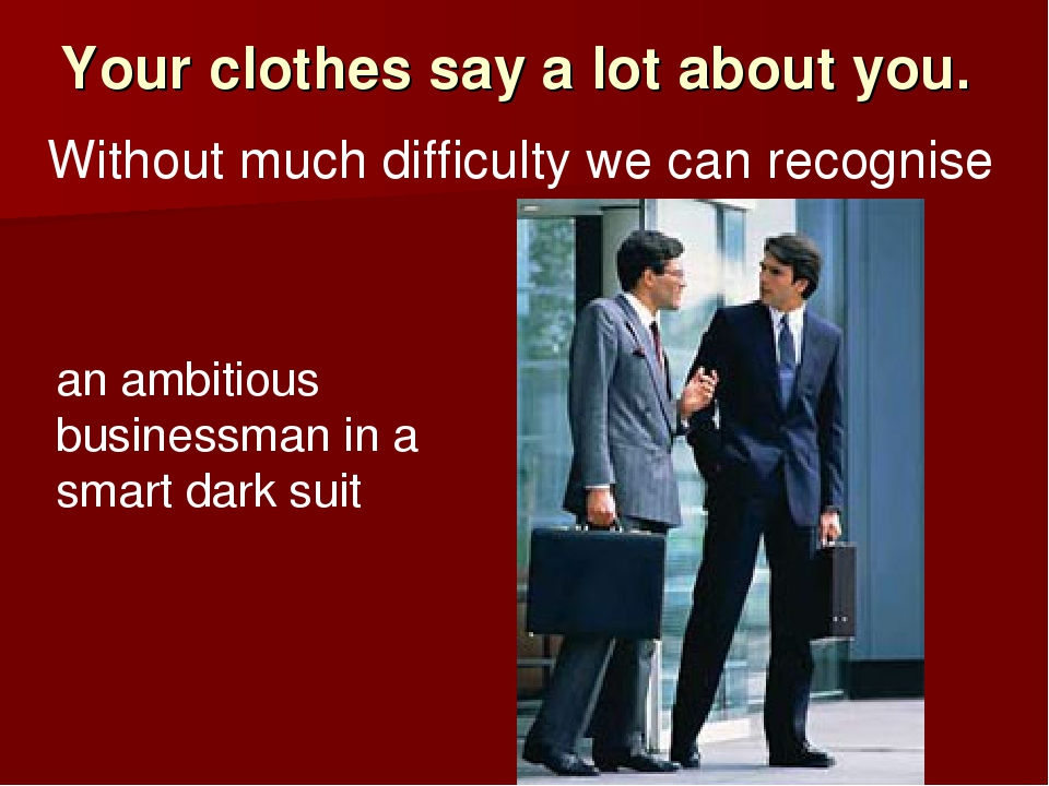 Your clothes say a lot about you. Without much difficulty we can recognise an...